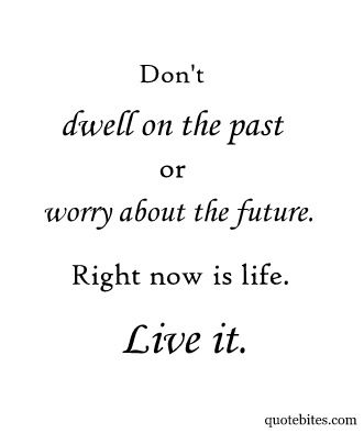 the past: Life Quotes, Favorite 3, Quotes Sayings Inspiration, Remember This, Living Life, Fashion Quotes, Fav Quotes, Favorite Quotes, Words Quotes
