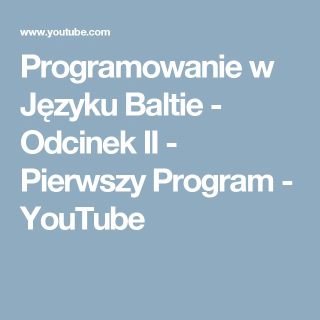 Programowanie w Języku Baltie - Odcinek II - Pierwszy Program - YouTube