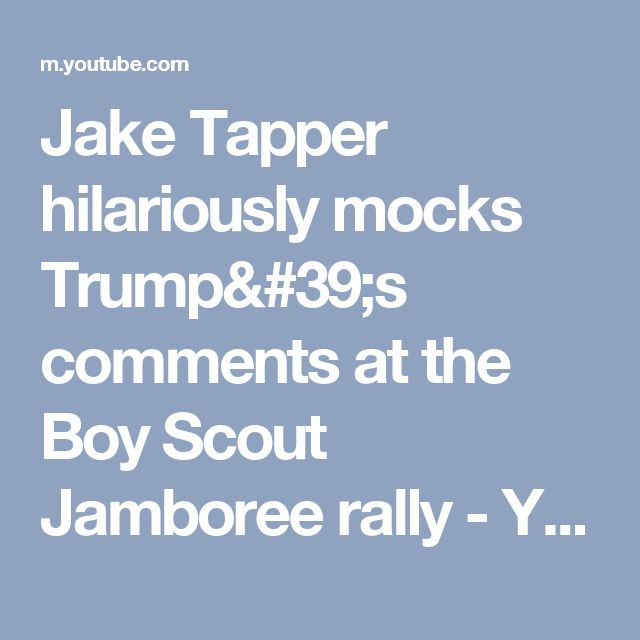 Jake Tapper hilariously mocks Trump's comments at the Boy Scout Jamboree rally - YouTube