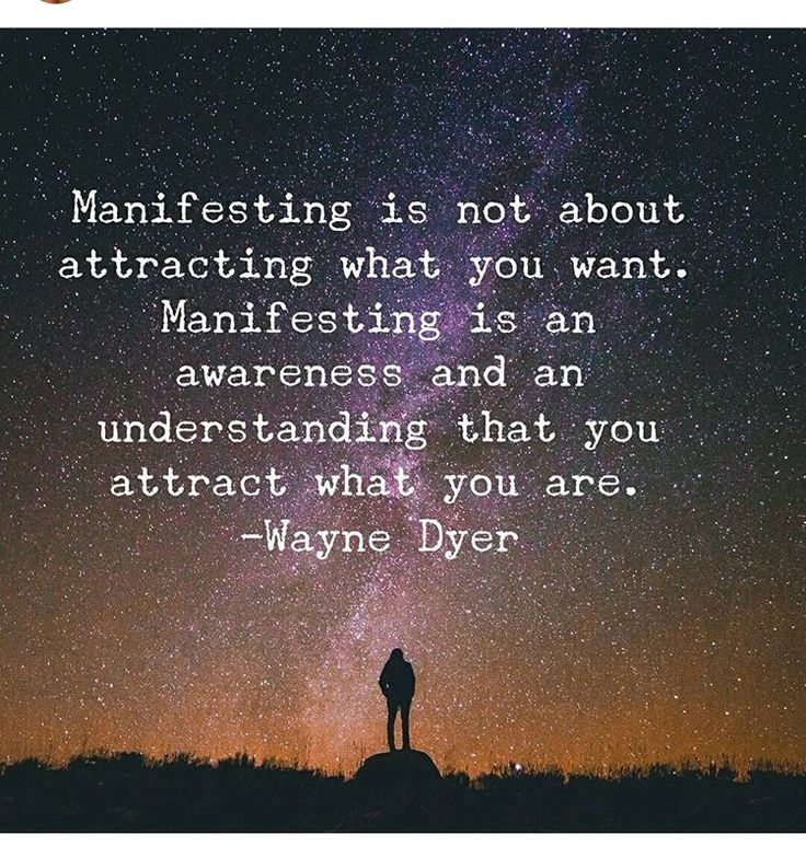 Manifesting is not about attracting what you want. Manifesting is an awareness and an understanding that you attract what you are. - Wayne Dyer