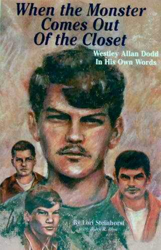 When The Monster Comes Out Of The Closet ~ Westley Allan Dodd, Lori Steinhurst and John Rose ~