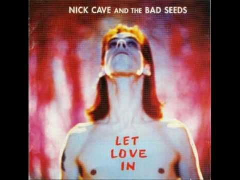Nick Cave & the bad seeds - I let love in (1994)