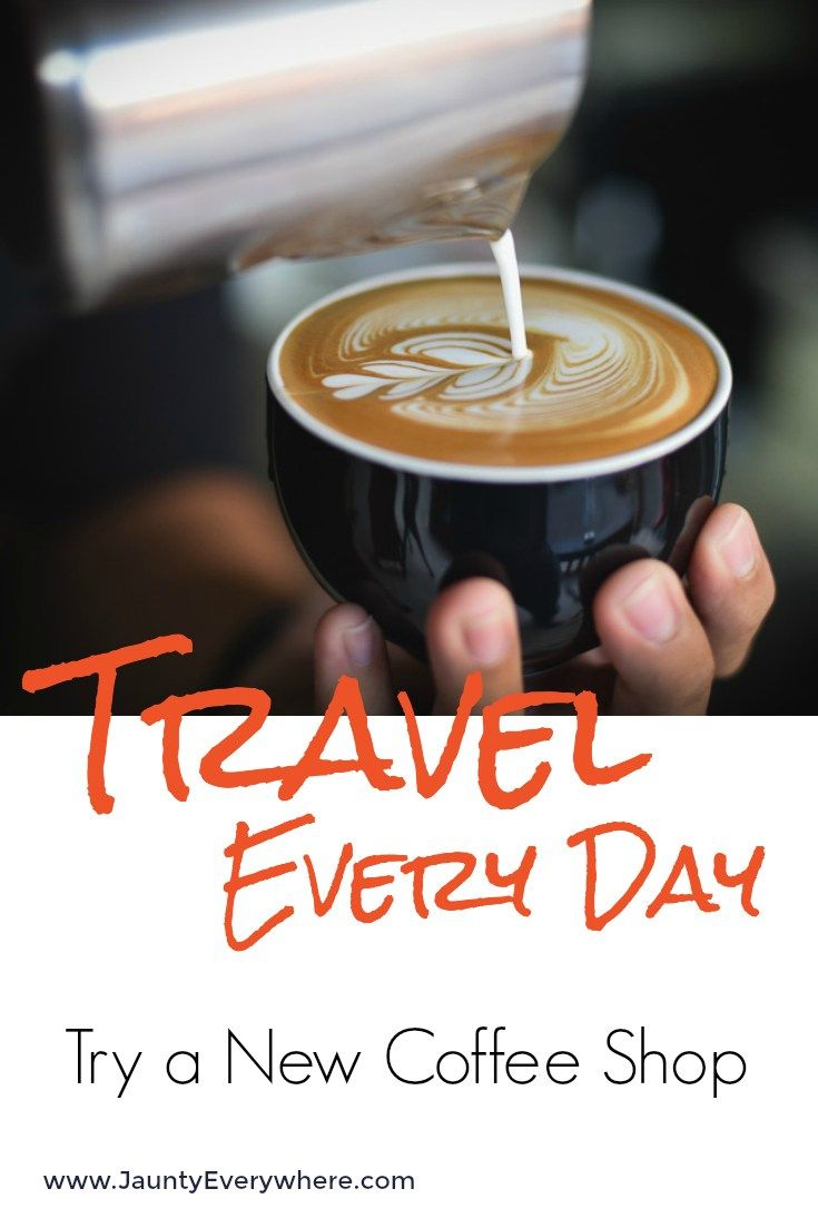 Travel Every Day Visit A Coffee Shop Coffee Shop Travel Fun