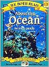 About the Ocean (We Both Read Series) by Sindy McKay. Parent reads one page and the child reads the opposite page. This book explores many aspects of the ocean environment that will excite readers, both young and old. Journey from coral reefs to deep seas to sandy shores. Learn interesting facts about life in the ocean including dolphins, sharks, whales, starfish and much more.