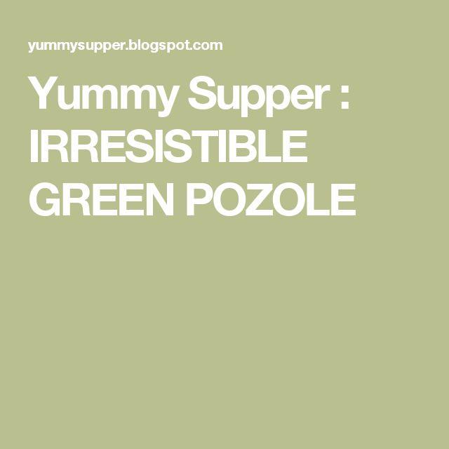 Yummy Supper : IRRESISTIBLE GREEN POZOLE