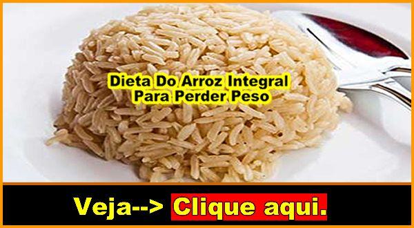 Dieta Do Arroz Como Fazer A Dieta Do Arroz Integral Para Perder