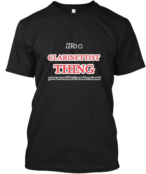 It's And Clarinettist Thing Black T-Shirt Front - This is the perfect gift for someone who loves Clarinettist. Thank you for visiting my page (Related terms: It's and Clarinettist thing, you wouldn't understand,love,I love my Clarinettist,Clarinettist,clarin ...)