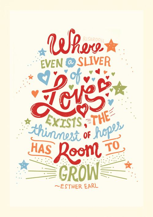 Where even a sliver of love exists, the thinnest of hopes has room to grow. <3