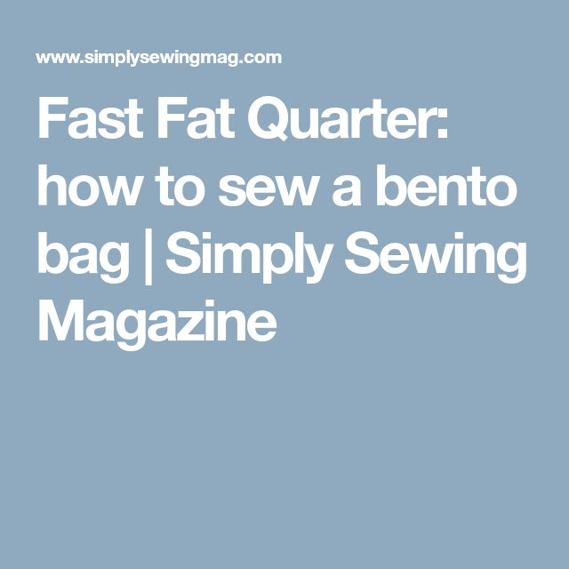 Fast Fat Quarter: how to sew a bento bag | Simply Sewing Magazine