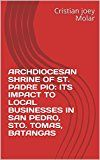 ARCHDIOCESAN SHRINE OF ST. PADRE PIO: ITS IMPACT TO LOCAL BUSINESSES IN SAN PEDRO STO. TOMAS BATANGAS by Cristian joey Molar (Author) Ellaine  Luna (Author) Jhon Jay  Jhon Jay  (Author) Abegail  Emradura (Translator) #Kindle US #NewRelease #Business #Money #eBook #ad
