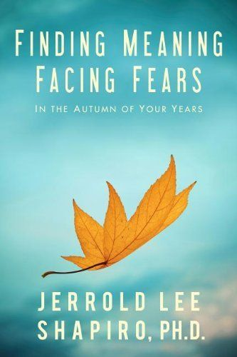 Finding Meaning, Facing Fears: In the Autumn of Your Years (45-65) by Jerrold Lee Shapiro. Save 32 Off!. $12.21. Author: Jerrold Lee Shapiro. Publisher: Impact Publishers, Inc. (March 15, 2012). Publication: March 15, 2012