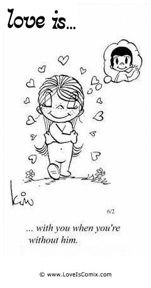 Love+Is+Daily+Comic+Strip | Love Is... with you when you're without him.