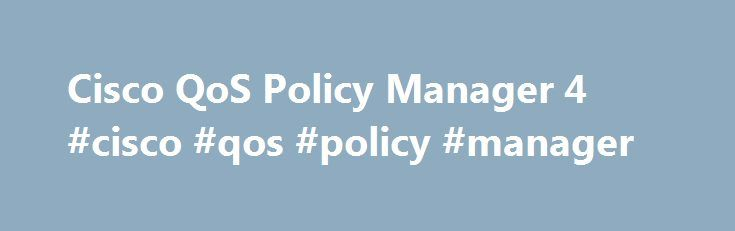 Cisco QoS Policy Manager 4 #cisco #qos #policy #manager http://malaysia.nef2.com/cisco-qos-policy-manager-4-cisco-qos-policy-manager/  # Cisco QoS Policy Manager CiscoWorks Quality of Service Policy Manager (QPM) supports centralized management of network quality of service (QoS).CiscoWorks QPM provides a comprehensive device and operating system support package, including up-to-date support of the QoS. Read more PCWin Note: Cisco QoS Policy Manager 4.1 download version indexed from servers…