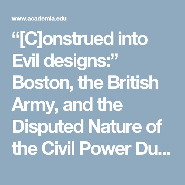 """""""[C]onstrued into Evil designs:"""" Boston, the British Army, and the Disputed Nature of the Civil Power During the Townshend Acts Crisis 