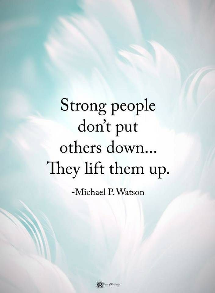 Quotes Strong people don't put others down. They lift them up.