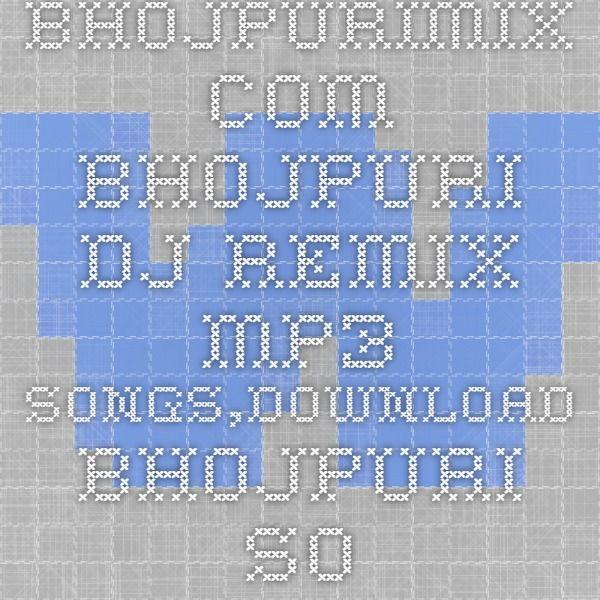Com Bhojpuri DJ Remix Mp3 SongsDownload SongsBhojpuri Video Songs