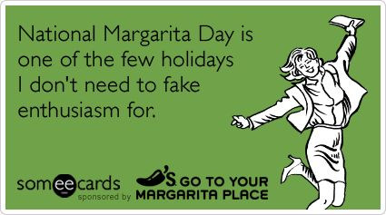 National Margarita Day is one of the few holidays I don't need to fake enthusiasm for.: Happy Hour, Laughing, Ruffles Scarfs, Gifts Card, Holidays, National Margaritas, Weights Loss, Drinks, Funnies Stuff