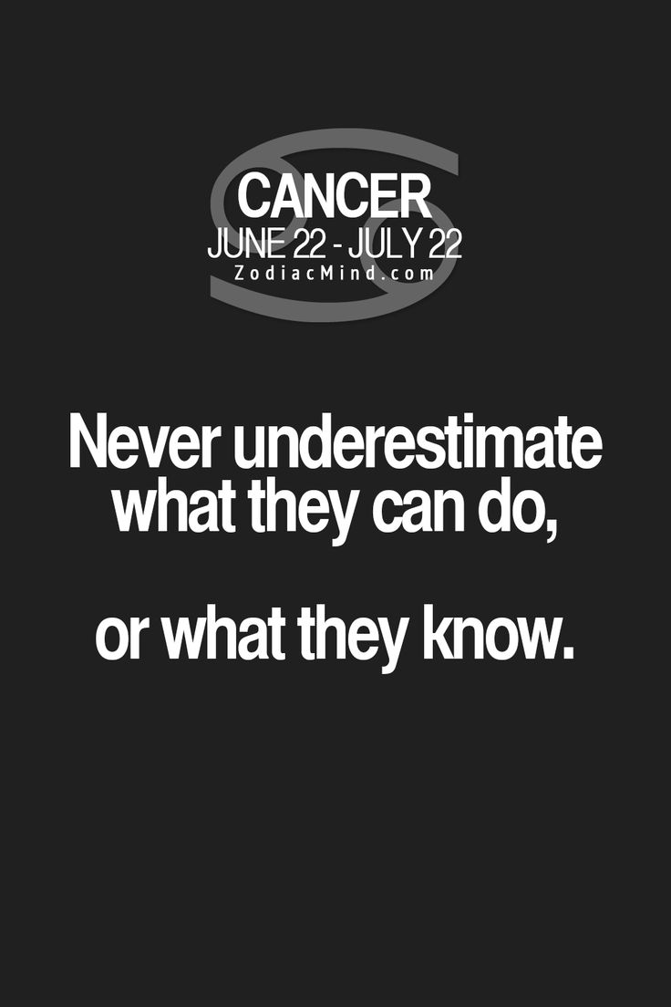 "Fun facts about your sign here:  ""Never underestimate what they (Cancers) can do, or what they know."""