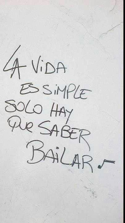 Solo hay saber bailar. Life is simple, you just have to know how to dance... :)