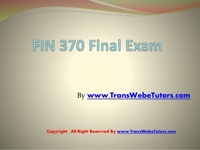 Complete Assignment guide available here UOP FIN 370 Final Exam Free Answers available at the http://www.TransWebeTutors.com/ helps you to get a guideline about the financial market and know more out the financial terms like are cash flow, return on investment, and rate of return, yield, capital debt, bond, stock, security, risk,secondary market, primary market, efficient market,and finance.
