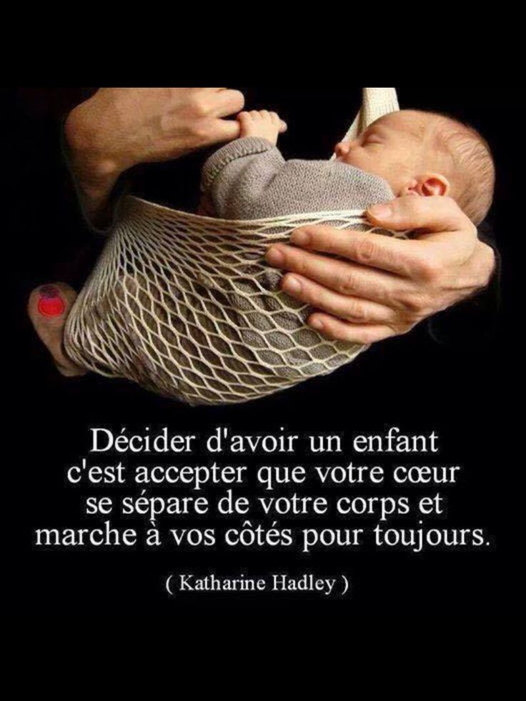"""""""Décider d'avoir un enfant c'est accepter que votre coeur se sépare de votre corps et marche à vos côtés pour toujours."""" Katharine Hadley"""