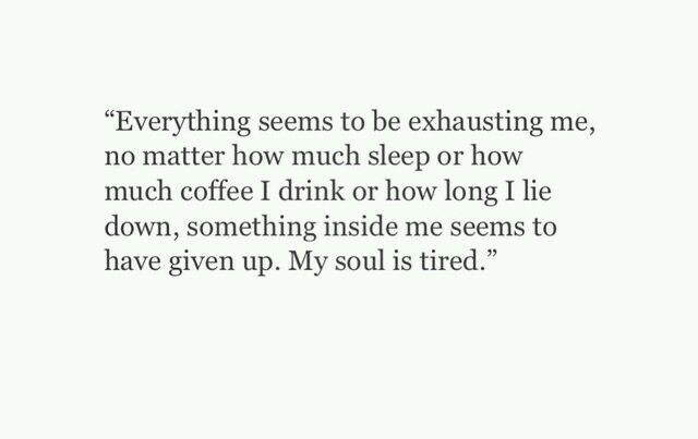 My soul is tired..