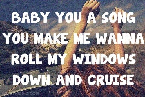 Baby You a Song.... music quote country song lyrics cruise florida georgia line remix nelly