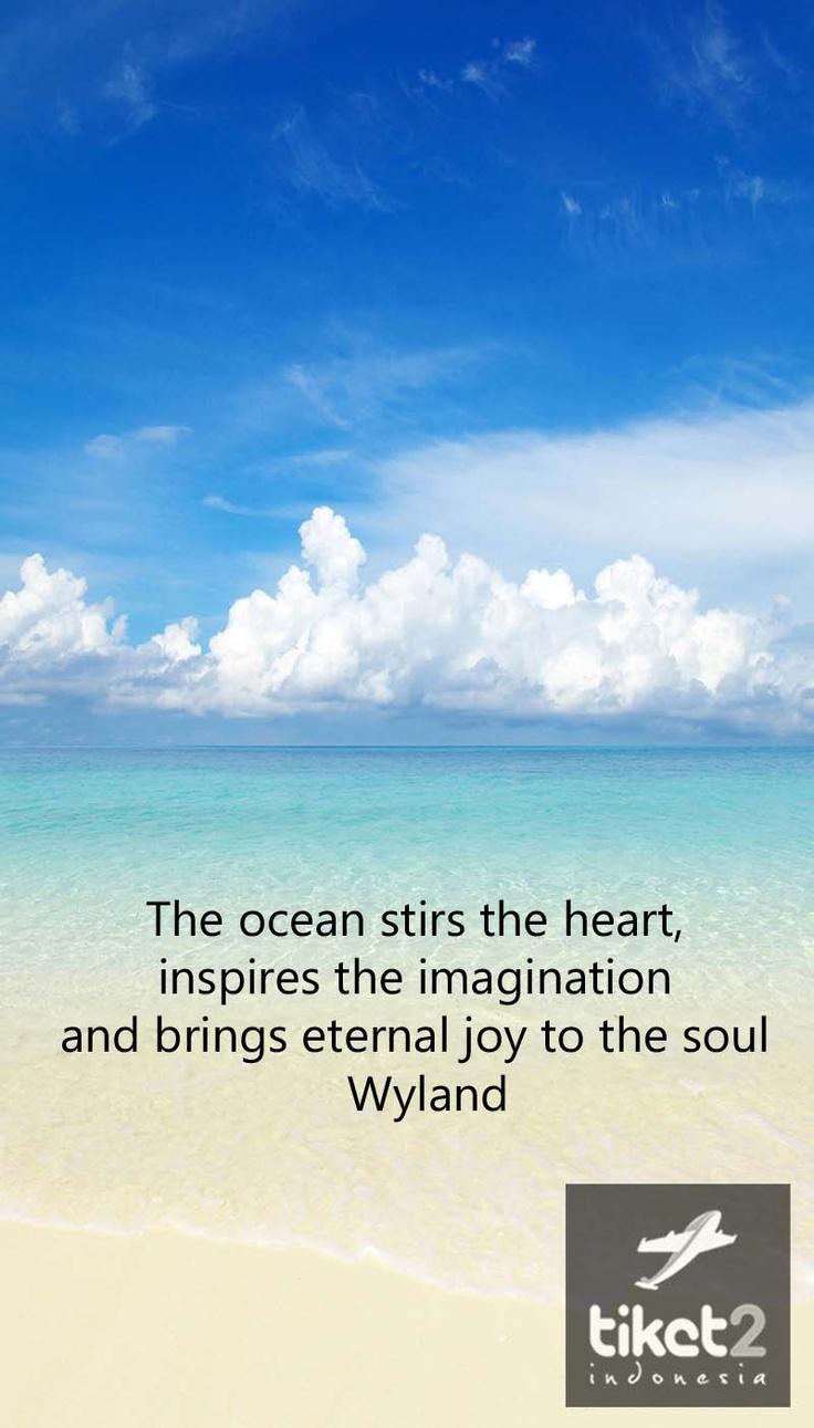 """""""El océano despierta el corazón, inspira la imaginación y da alegría eterna al alma."""""""
