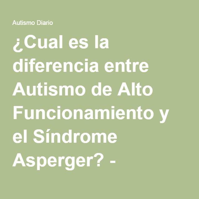 ¿Cual es la diferencia entre Autismo de Alto Funcionamiento y el Síndrome Asperger? - Autismo Diario