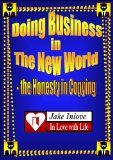 Doing Business in The New World - The Honesty in Copying - http://www.kindlebooktohome.com/doing-business-in-the-new-world-the-honesty-in-copying/ Doing Business in The New World - The Honesty in Copying   This essay has the purpose to improve the way business is done today and suggest how to make it now and in the future. It's an philosophical essay. This essay can be seen as a short explanatory for success in the world today. It can aid you in how to see your business i