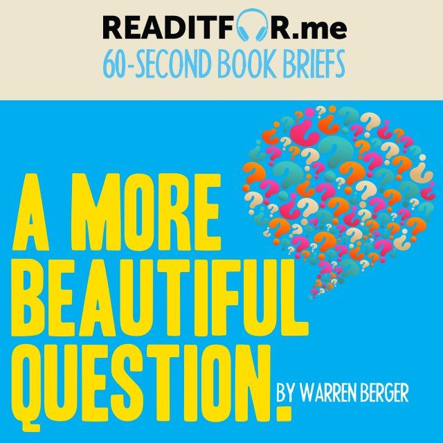 Today's Book Brief: A More Beautiful Question. Want the 12-minute version? Get a free www.readitfor.me account.