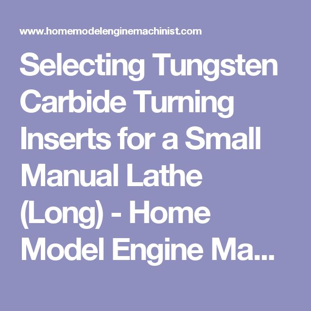 Selecting Tungsten Carbide Turning Inserts for a Small Manual Lathe (Long) - Home Model Engine Machinist