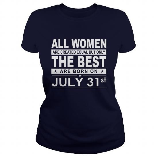 I Love Born 0731 July 31 All Women Are Created Equal but only the best are born on 0731 July 31 Shirts Birthday Tshirts Guys tees ladies tees Hoodie youth Sweat Vneck Shirt for women and Family T-Shirts