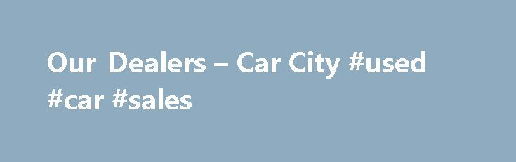 Our Dealers – Car City #used #car #sales http://pakistan.remmont.com/our-dealers-car-city-used-car-sales/  #cheap second hand cars # Car City Dealers At Car City, we make it quick and simple for you to find that perfect second hand or used car! Car City Dealers have thousands of used cars on display to choose from representing fantastic value and offered by our car dealers at ridiculously cheap car prices. Car City Melbourne and Sydney car complexes are literally a one stop car supermarket…