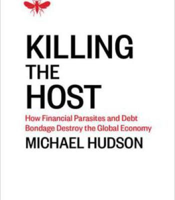 Killing The Host: How Financial Parasites And Debt Bondage Destroy The Global Economy PDF