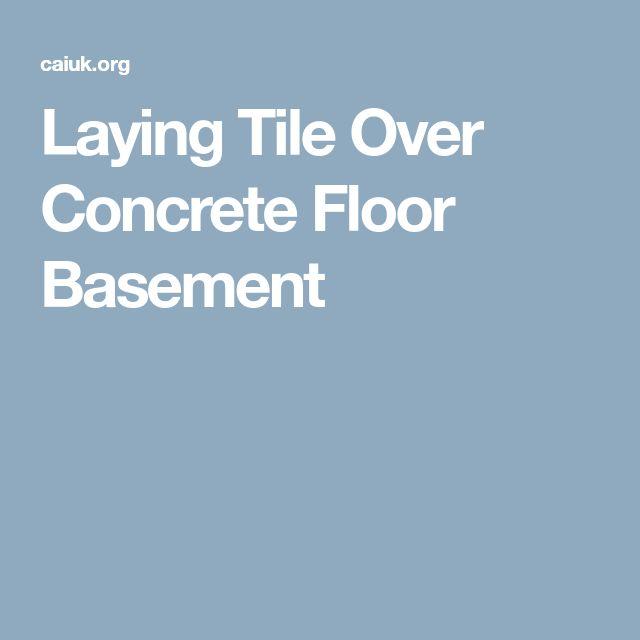 Laying Tile Over Concrete Floor Basement