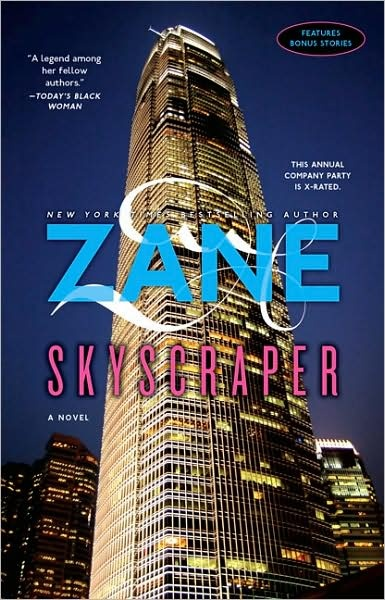 Skyscraper        by      Zane  Great read if...you've enjoyed her other novels, erotic fiction, and romance books.