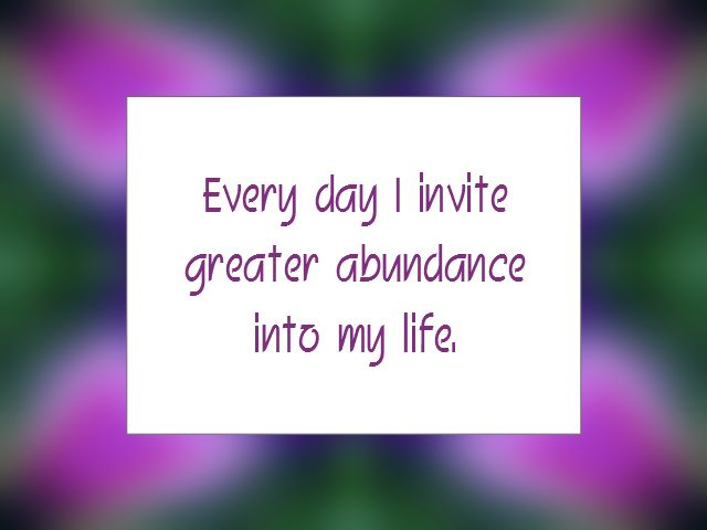 "Daily Affirmation for October 19, 2014 #affirmation #inspiration - ""Every day I invite greater abundance into my life."""