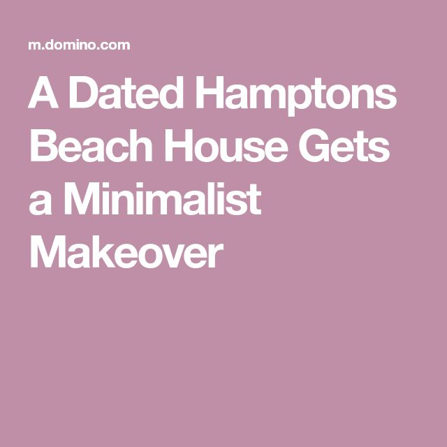 A Dated Hamptons Beach House Gets a Minimalist Makeover