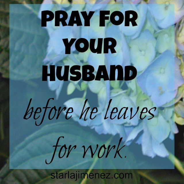 Pray for your husband before he leaves for work.