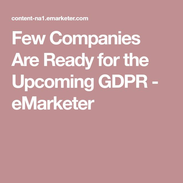 Few Companies Are Ready for the Upcoming GDPR - eMarketer