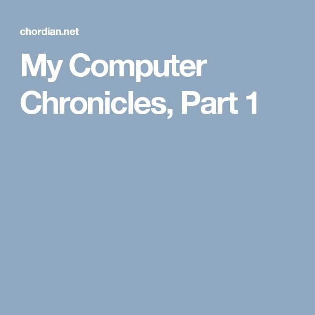 My Computer Chronicles, Part 1