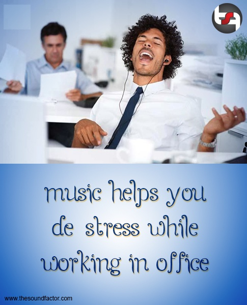 Music helps you de stress while working in office