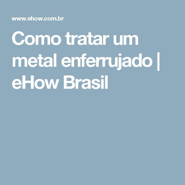 Como tratar um metal enferrujado | eHow Brasil