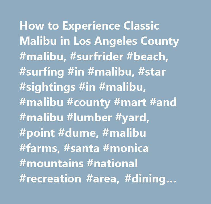 How to Experience Classic Malibu in Los Angeles County #malibu, #surfrider #beach, #surfing #in #malibu, #star #sightings #in #malibu, #malibu #county #mart #and #malibu #lumber #yard, #point #dume, #malibu #farms, #santa #monica #mountains #national #recreation #area, #dining #in #malibu http://dating.nef2.com/how-to-experience-classic-malibu-in-los-angeles-county-malibu-surfrider-beach-surfing-in-malibu-star-sightings-in-malibu-malibu-county-mart-and-malibu-lumber-yard-point-dume/  #…