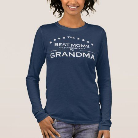 The best moms get promoted to grandma long sleeve T-Shirt - click/tap to personalize and buy