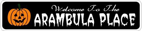 ARAMBULA PLACE Lastname Halloween Sign - Welcome to Scary Decor, Autumn, Aluminum - 4 x 18 Inches by The Lizton Sign Shop. $12.99. 4 x 18 Inches. Aluminum Brand New Sign. Predrillied for Hanging. Great Gift Idea. Rounded Corners. ARAMBULA PLACE Lastname Halloween Sign - Welcome to Scary Decor, Autumn, Aluminum 4 x 18 Inches - Aluminum personalized brand new sign for your Autumn and Halloween Decor. Made of aluminum and high quality lettering and graphics. Made to last for...