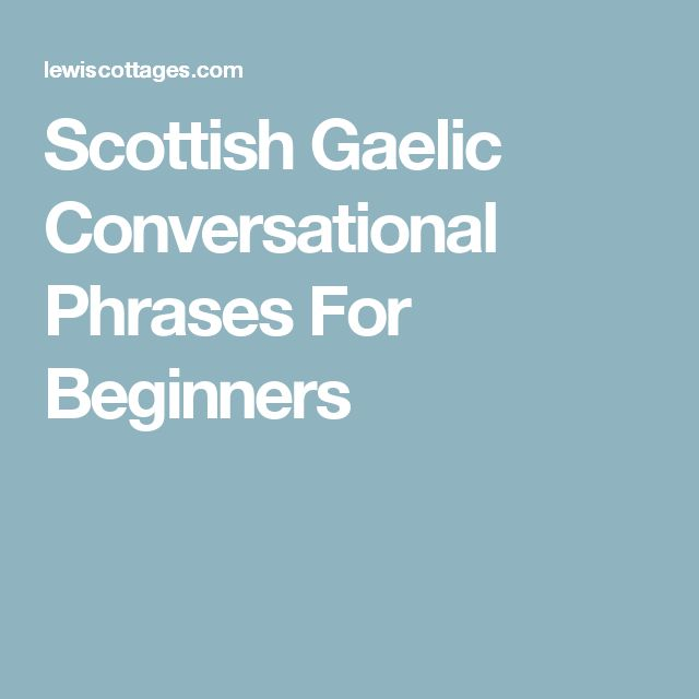 Scottish Gaelic Conversational Phrases For Beginners