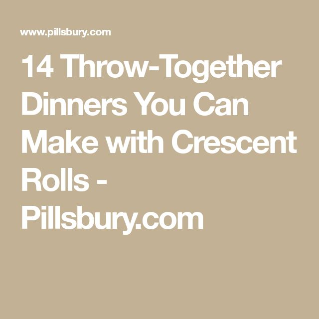 14 Throw-Together Dinners You Can Make with Crescent Rolls - Pillsbury.com