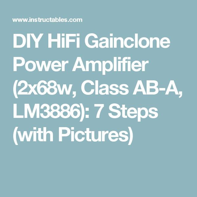 DIY HiFi Gainclone Power Amplifier (2x68w, Class AB-A, LM3886): 7 Steps (with Pictures)